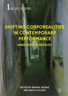 Shifting Corporealities in Contemporary Performance Danger, Im/mobility and Politics